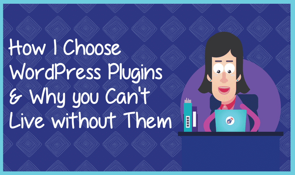 How I Choose WordPress Plugins & Why you Can't Live without Them
