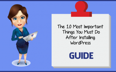 The 10 Most Important Things You Must Do After Installing WordPress