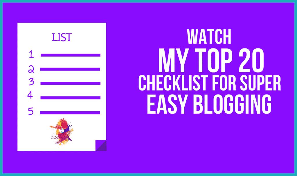 My Top 20 Checklist for Super Easy Blogging
