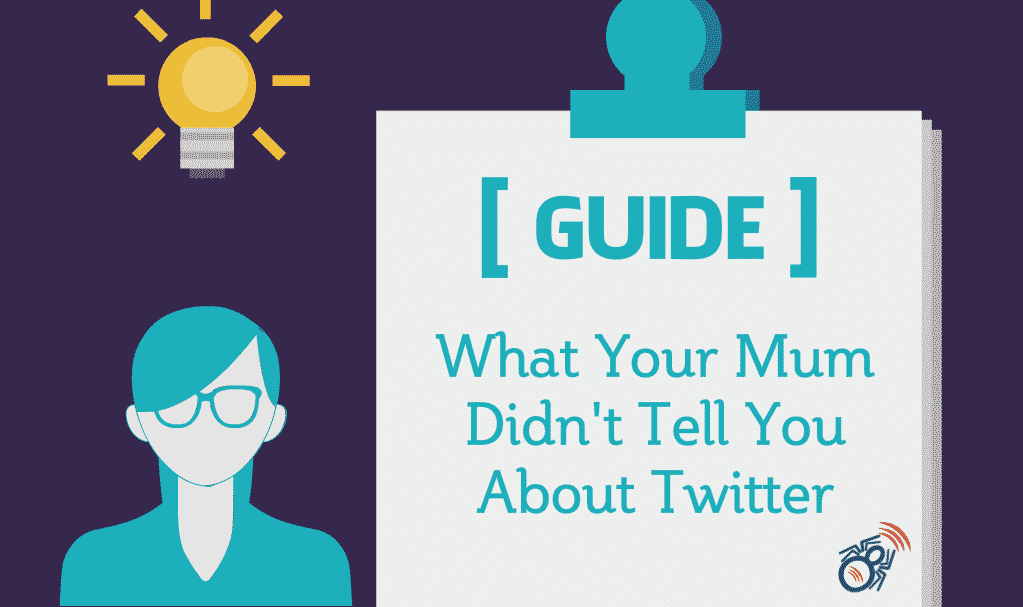What your Mum Didn't Tell you about Twitter