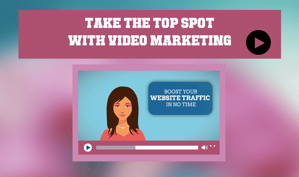Take the top spot with video marketing