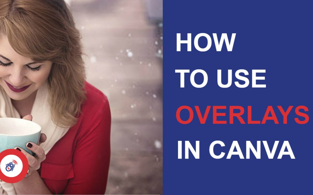 How to use Overlays in Canva