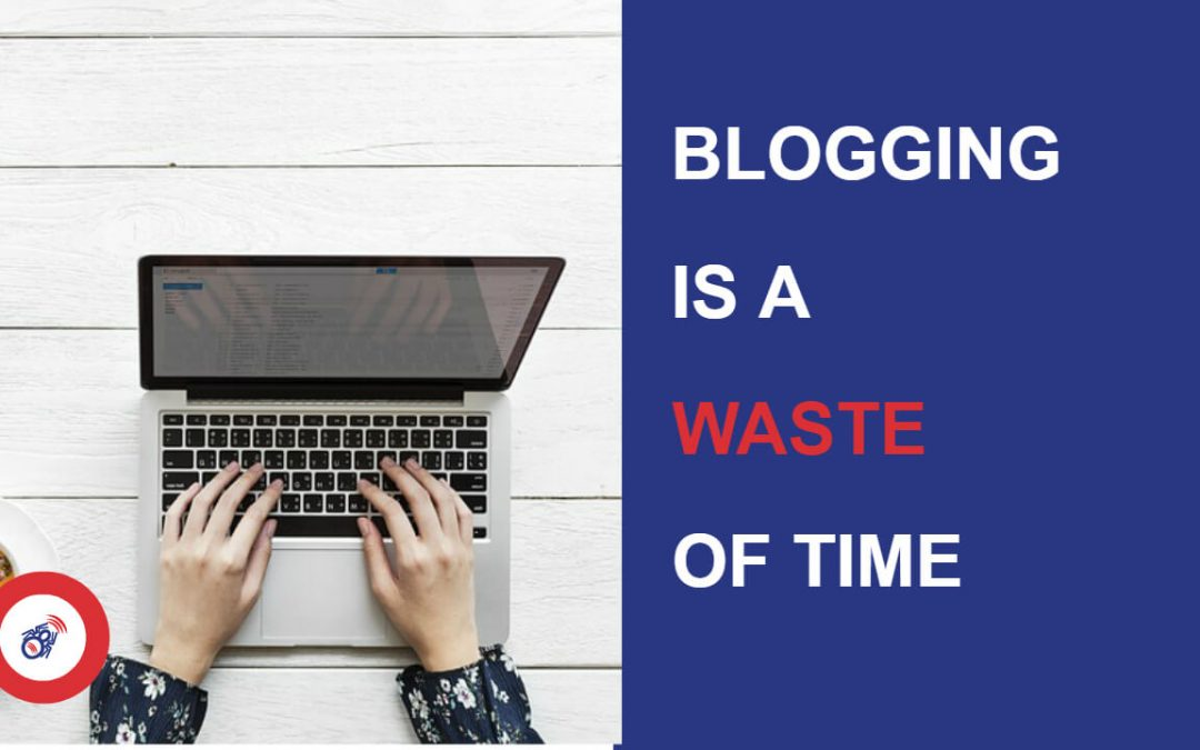 Blogging is a waste of time