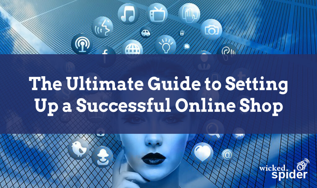 The Ultimate Guide to Setting Up A Successful Online Shop